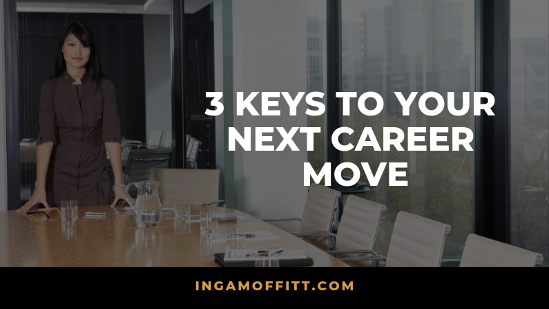 3 Keys To Your Next Career Move